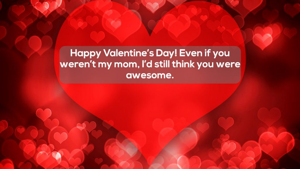 Happy Valentines Day! Even if you werent my mom