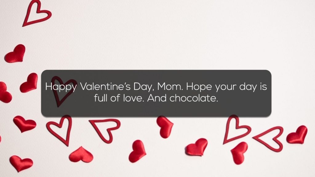 Happy Valentines Day Mom Hope your day is full of love And chocolate