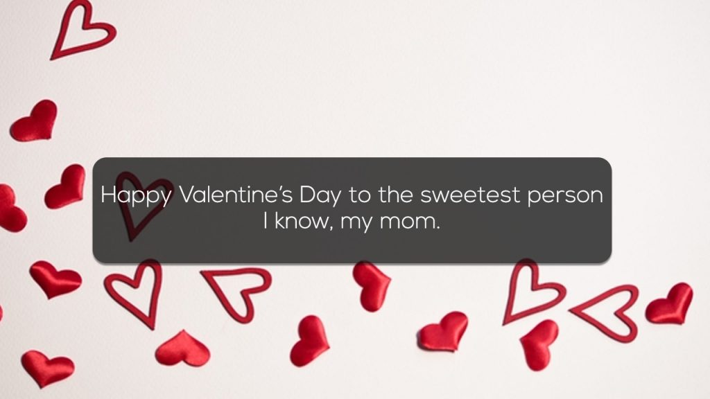 Happy Valentines Day to the sweetest person I know my mom