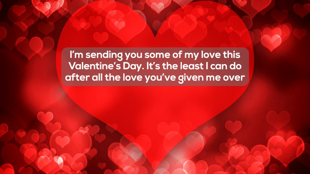 I'm sending you some of my love this Valentines Day
