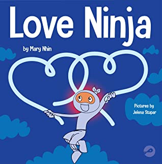 Love Ninja A Childrens Book About Love (Ninja Life Hacks 38)