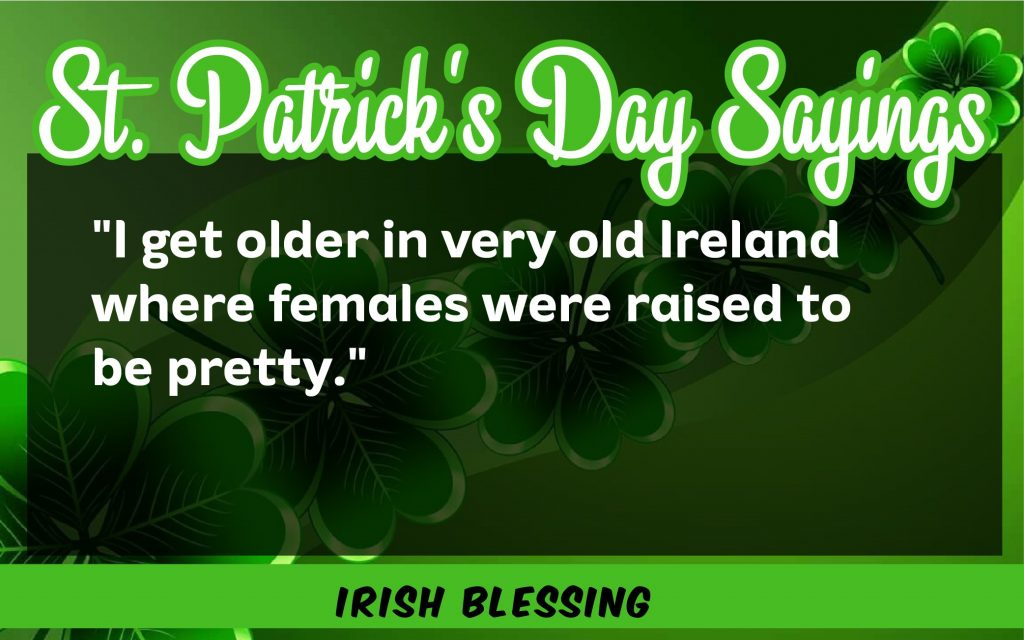 I get older is very old St. Patrick's Day Sayings 2021