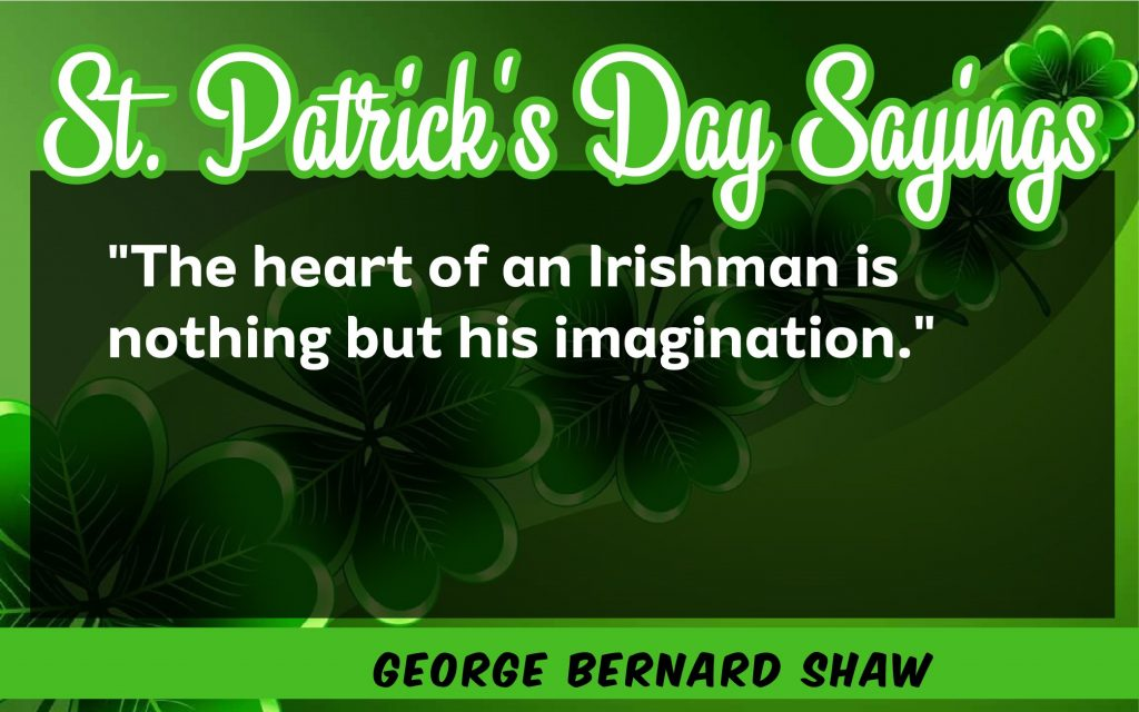 The heart of an IrishmanSt. Patrick's Day Sayings 2021