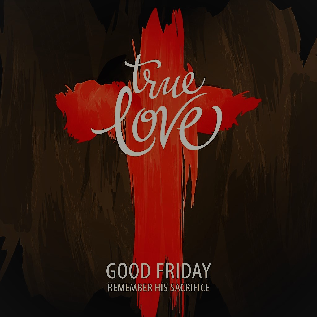 Good friday history facts sign of love 2021