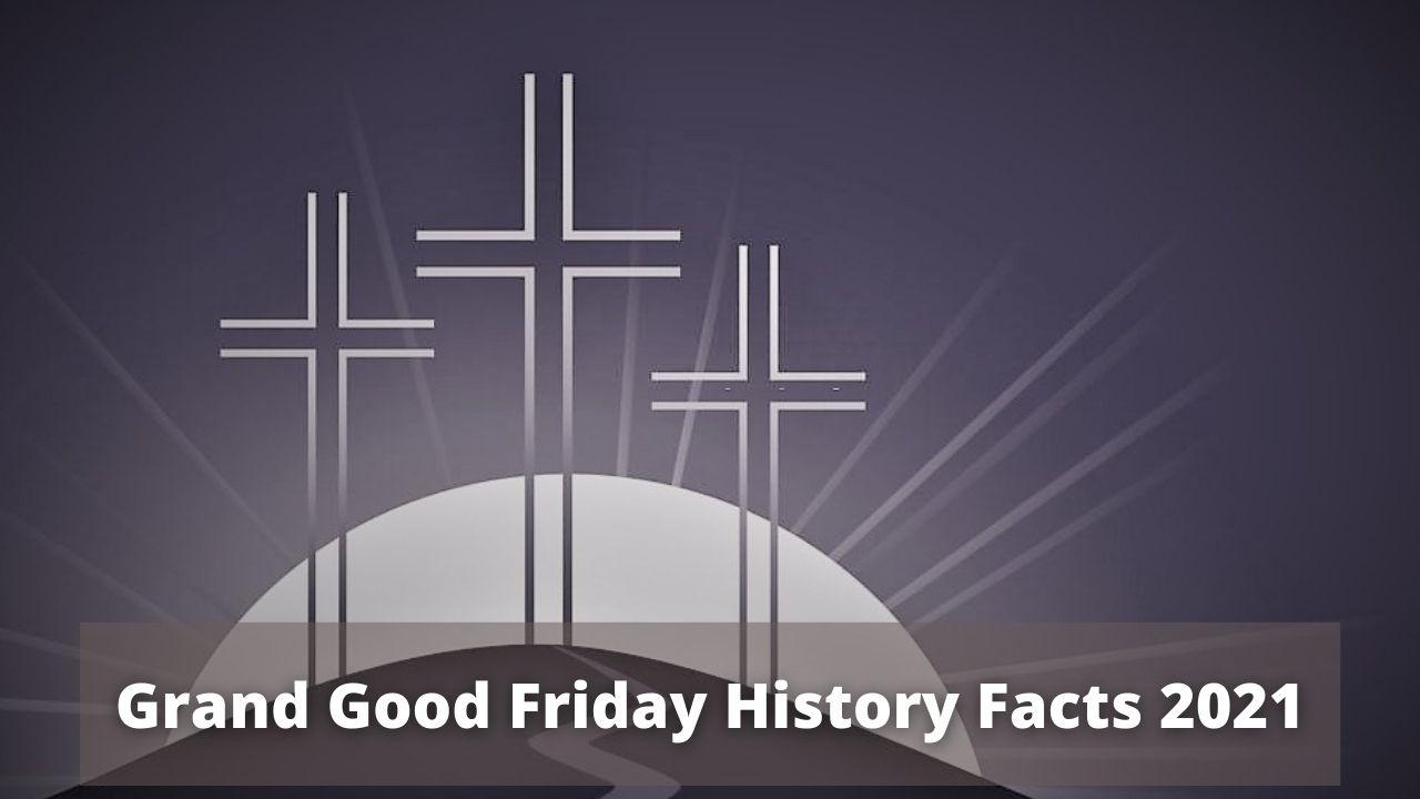 Grand Good Friday History facts 2021