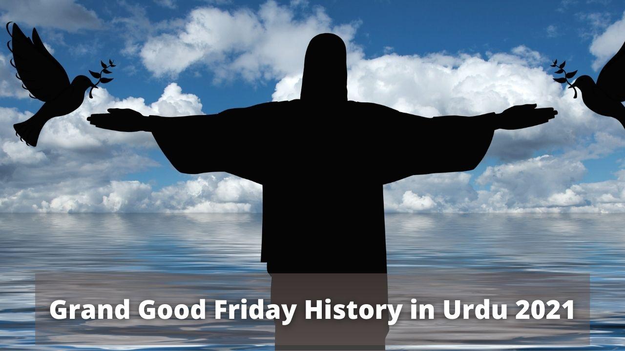 Grand Good Friday History in Urdu 2021