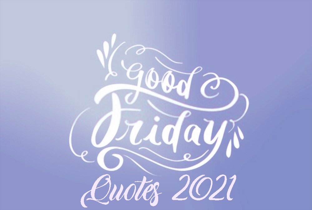 Grand Good Friday Quotes 2021