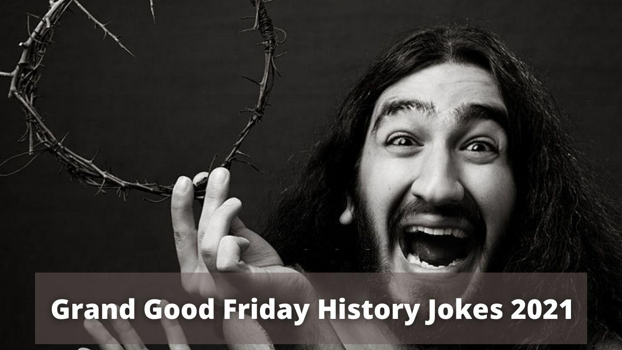 Grand Good friday history jokes 2021