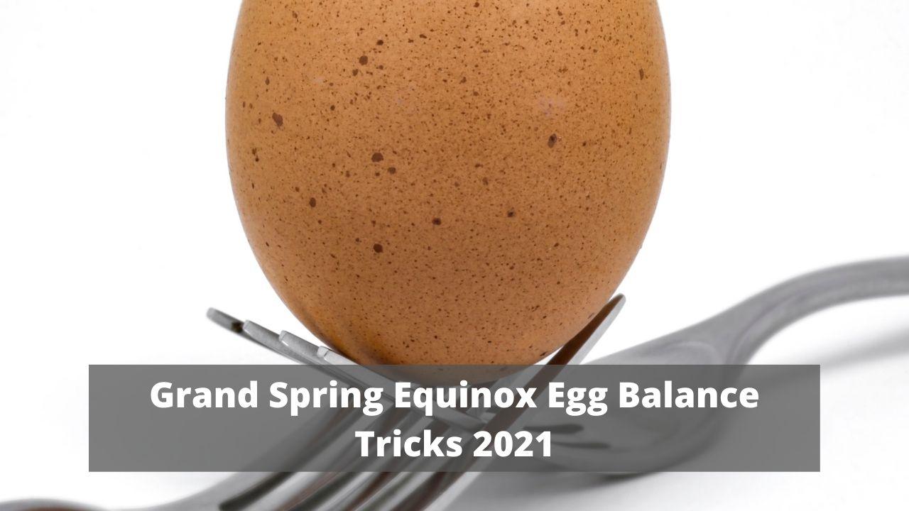 Grand Spring Equinox Egg Balance Tricks 2021