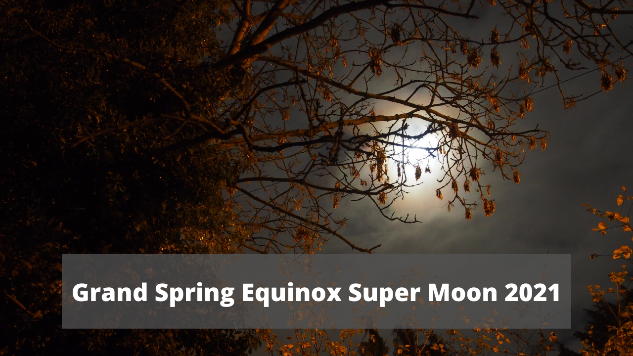Grand Spring Equinox Super Moon 2021