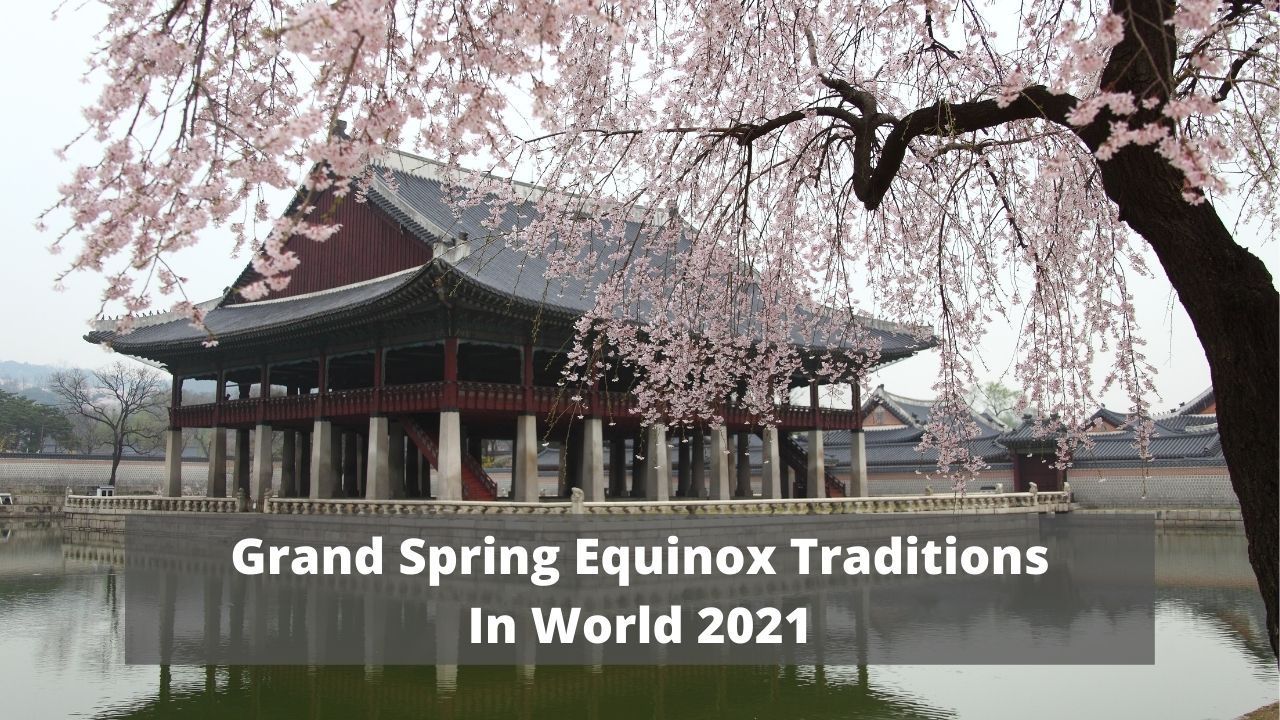 Grand Spring Equinox Traditions In World 2021