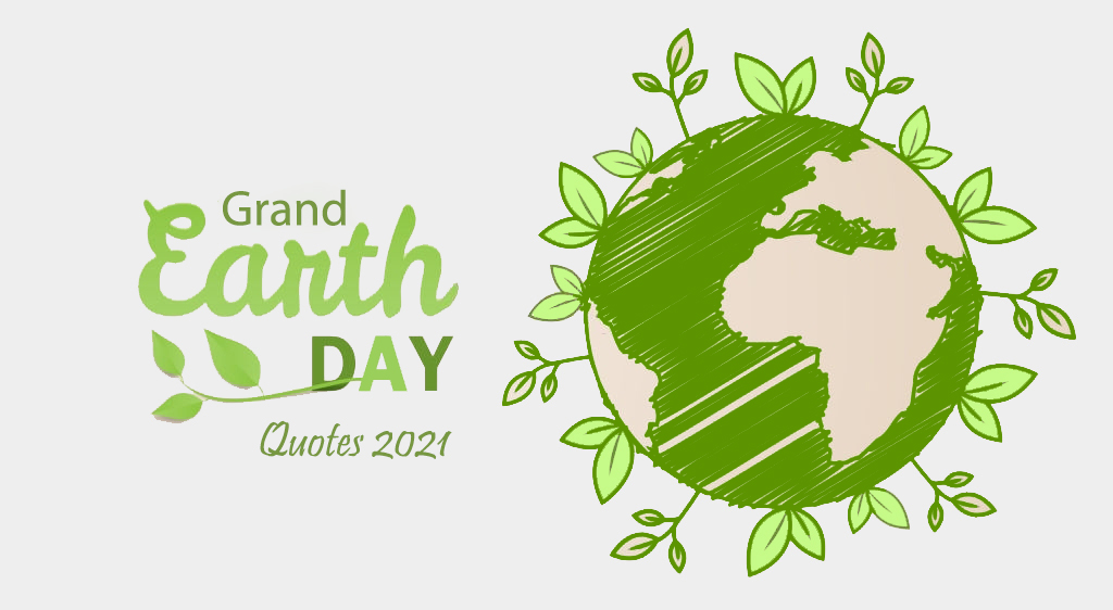 Grand earth day quotes 2021