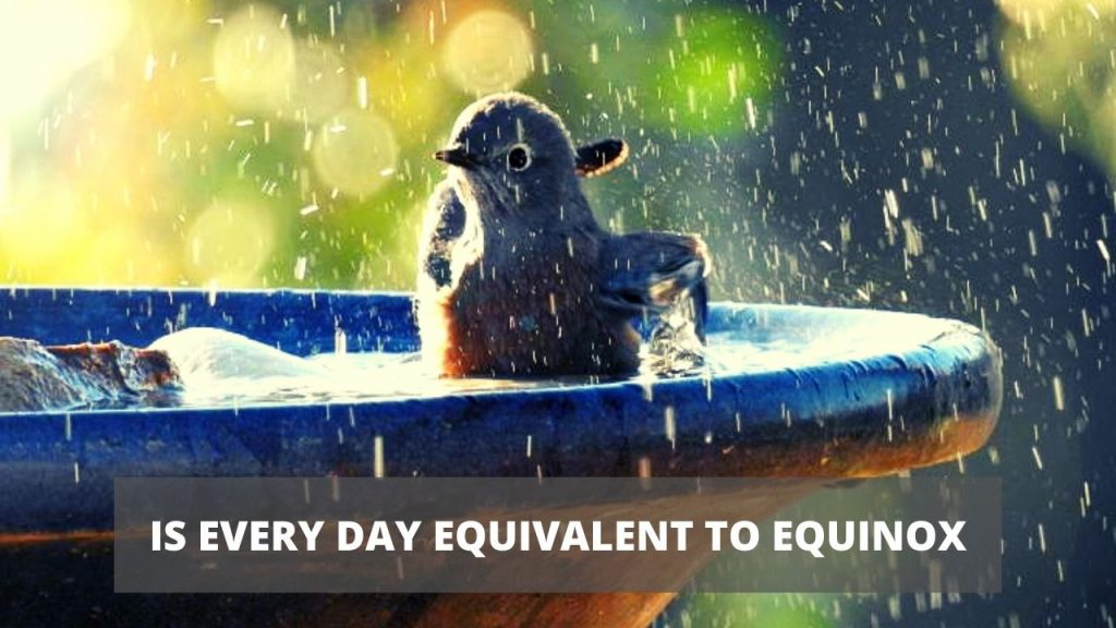 IS EVERY DAY EQUIVALENT TO EQUINOX