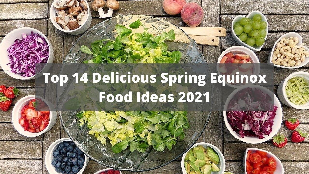 Top 14 Delicious Spring Equinox Food Ideas 2021