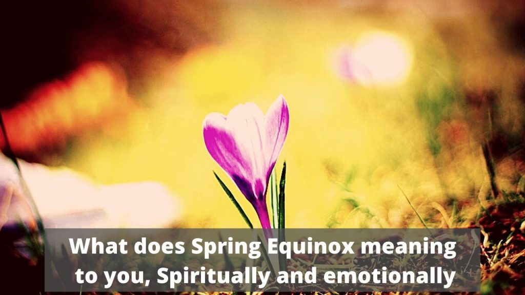 What does Spring Equinox meaning to you, Spiritually and emotionally