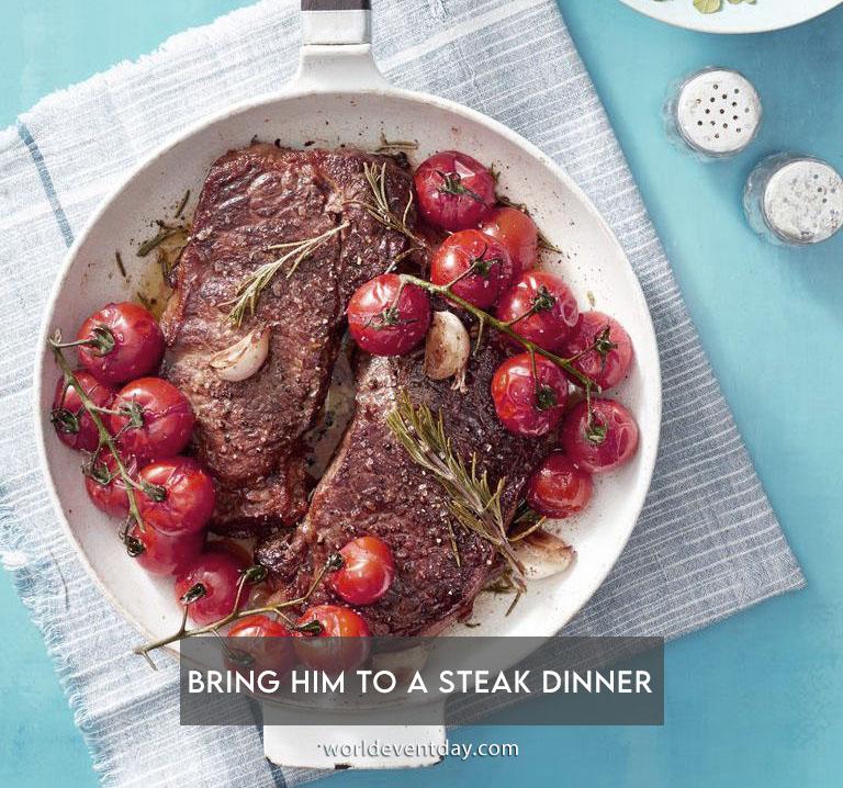 Bring him to a steak dinner