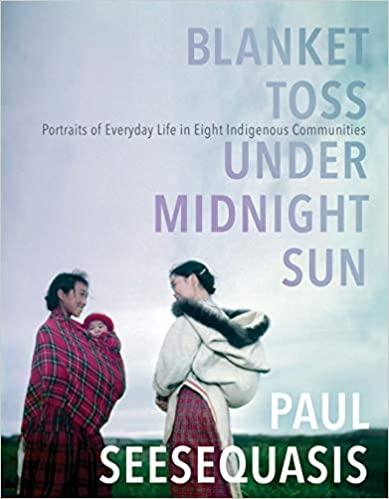 Blanket Toss Under Midnight Sun Portraits of Everyday Life in Eight Indigenous Communities