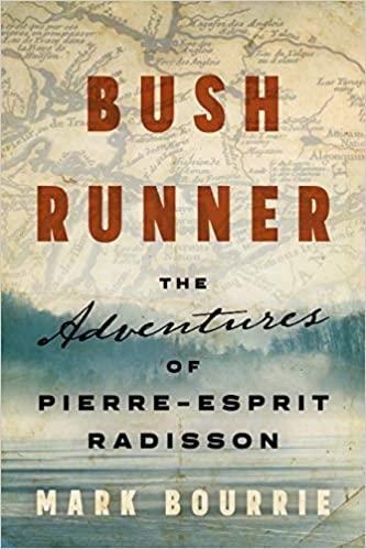 Bush Runner The Adventures of Pierre-Esprit Radisson (Untold Lives Series)