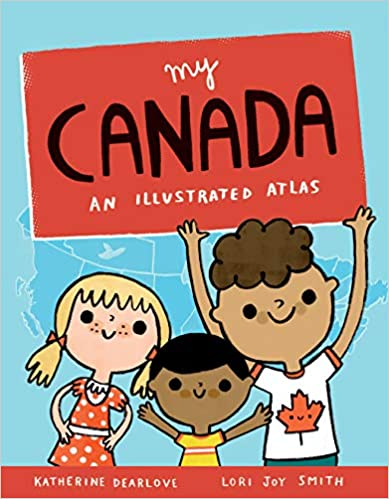 My Canada An Illustrated Atlas