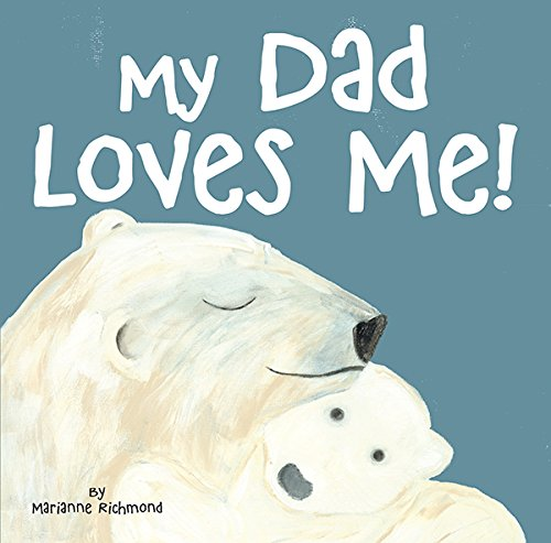 My Dad Loves Me By Marianne Richmond