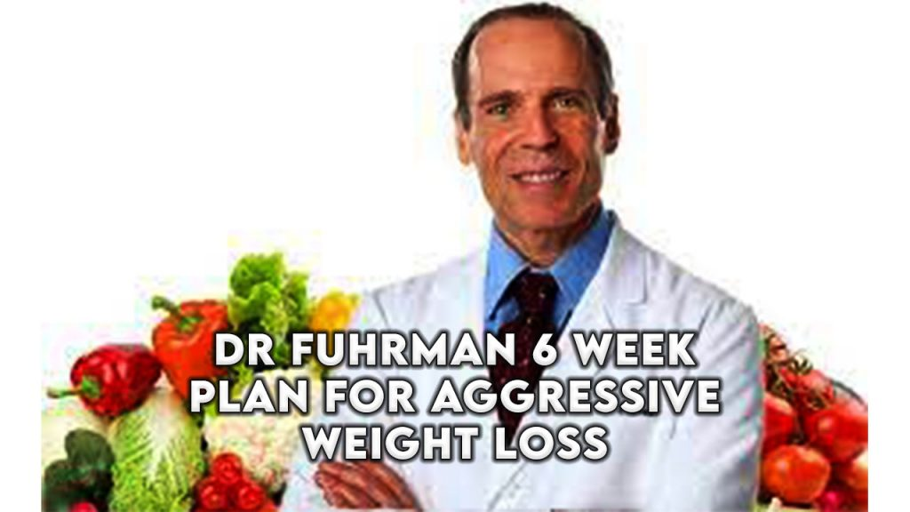 dr fuhrman 6 week plan for aggressive weight loss